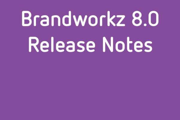 Brandworkz-8-release-notes