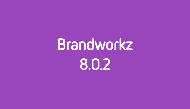 Brandworkz releases new software version 8.0.2